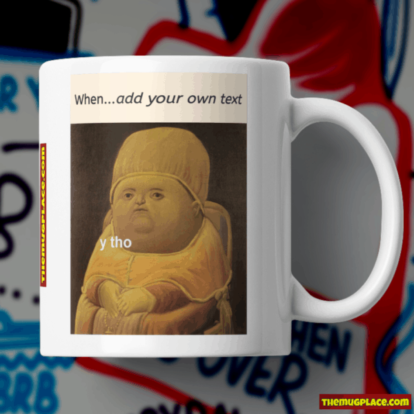 Y Tho Meme Mug