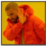 Drake Meme Rejection